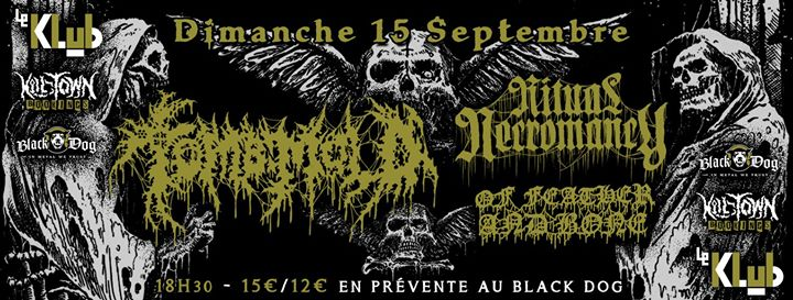 Tomb Mold, Ritual Necromancy & Of Feather And Bone ■ Klub/Paris